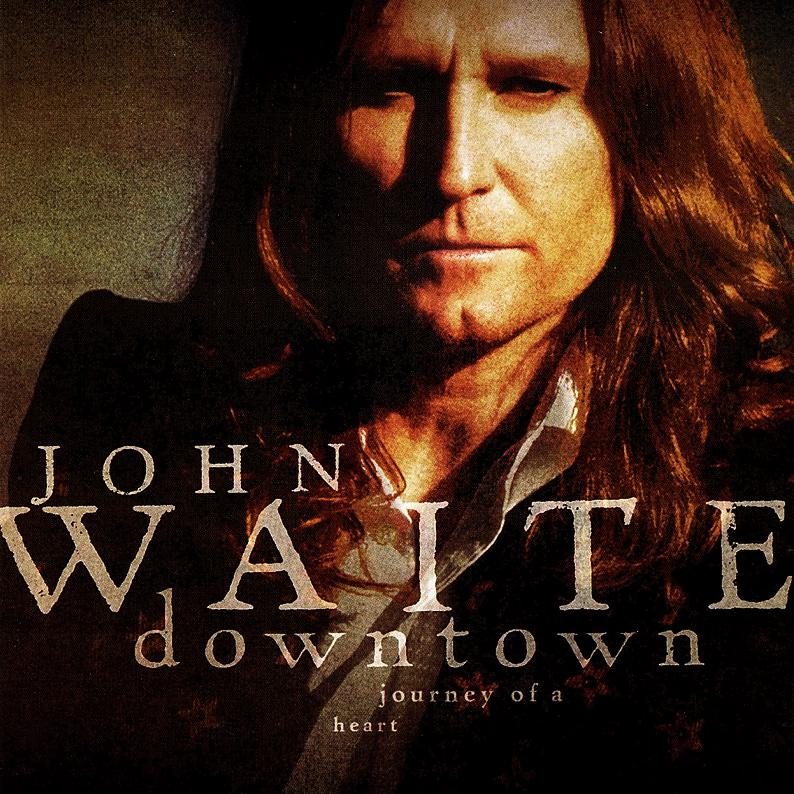 John Waite - Downtown: Journey of a Heart